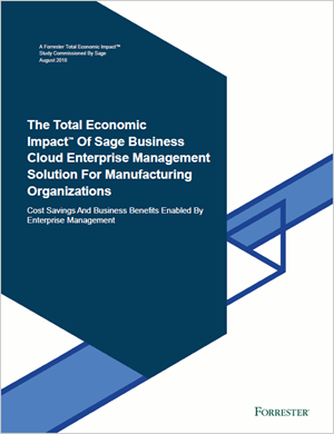 Front cover of Forrester report, The TEI of Sage Business Cloud Enterprise Management for Manufacturing Businesses